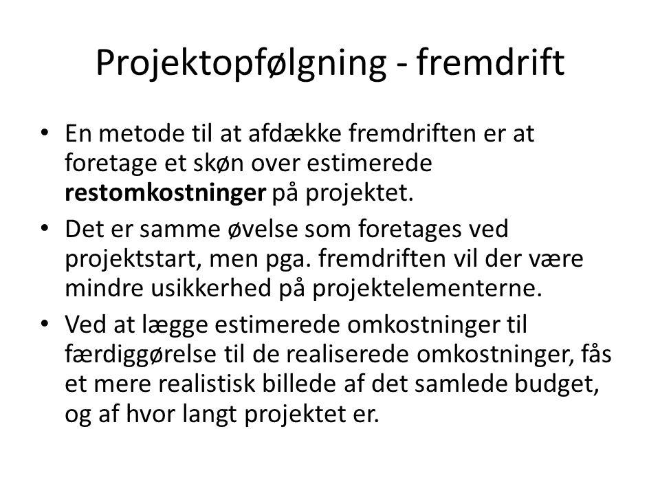 Projektopfølgning - fremdrift En metode til at afdække fremdriften er at foretage et skøn over estimerede restomkostninger på projektet.