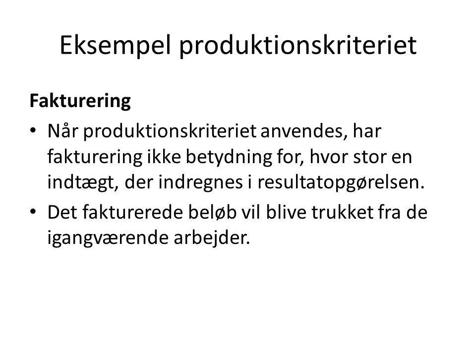 Fakturering Når produktionskriteriet anvendes, har fakturering ikke betydning for, hvor stor en indtægt, der indregnes i resultatopgørelsen.