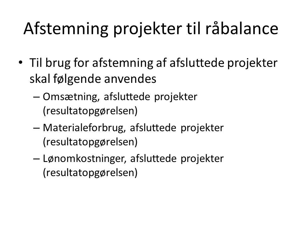 Afstemning projekter til råbalance Til brug for afstemning af afsluttede projekter skal følgende anvendes – Omsætning, afsluttede projekter (resultatopgørelsen) – Materialeforbrug, afsluttede projekter (resultatopgørelsen) – Lønomkostninger, afsluttede projekter (resultatopgørelsen)