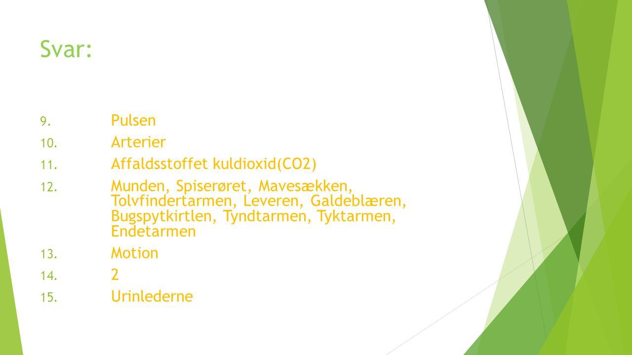 Svar: 9. Pulsen 10. Arterier 11. Affaldsstoffet kuldioxid(CO2) 12.