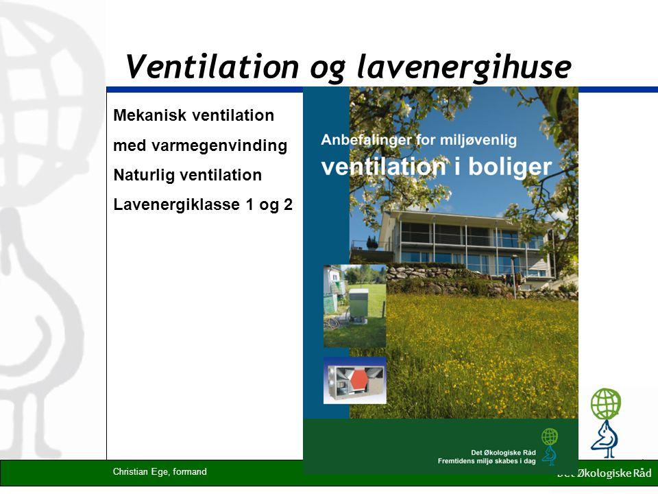 Ventilation og lavenergihuse Mekanisk ventilation med varmegenvinding Naturlig ventilation Lavenergiklasse 1 og 2 Det Økologiske Råd Christian Ege, formand