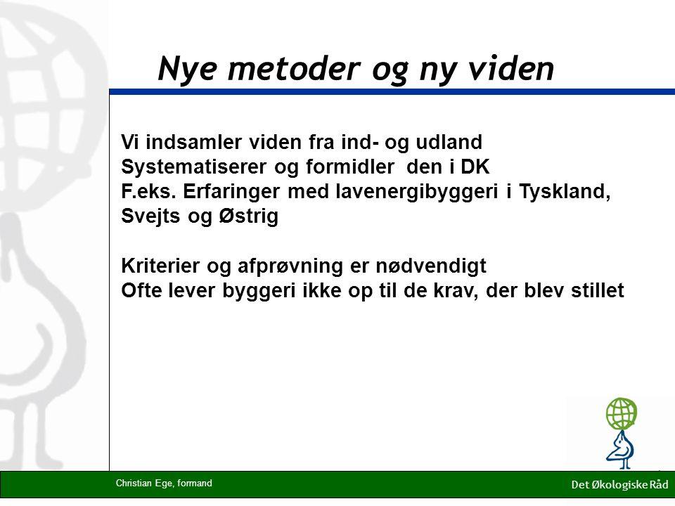 Nye metoder og ny viden Det Økologiske Råd Christian Ege, formand Vi indsamler viden fra ind- og udland Systematiserer og formidler den i DK F.eks.