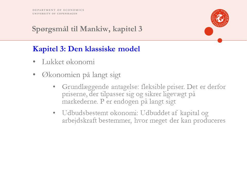 Spørgsmål til Mankiw, kapitel 3 Kapitel 3: Den klassiske model Lukket økonomi Økonomien på langt sigt Grundlæggende antagelse: fleksible priser.