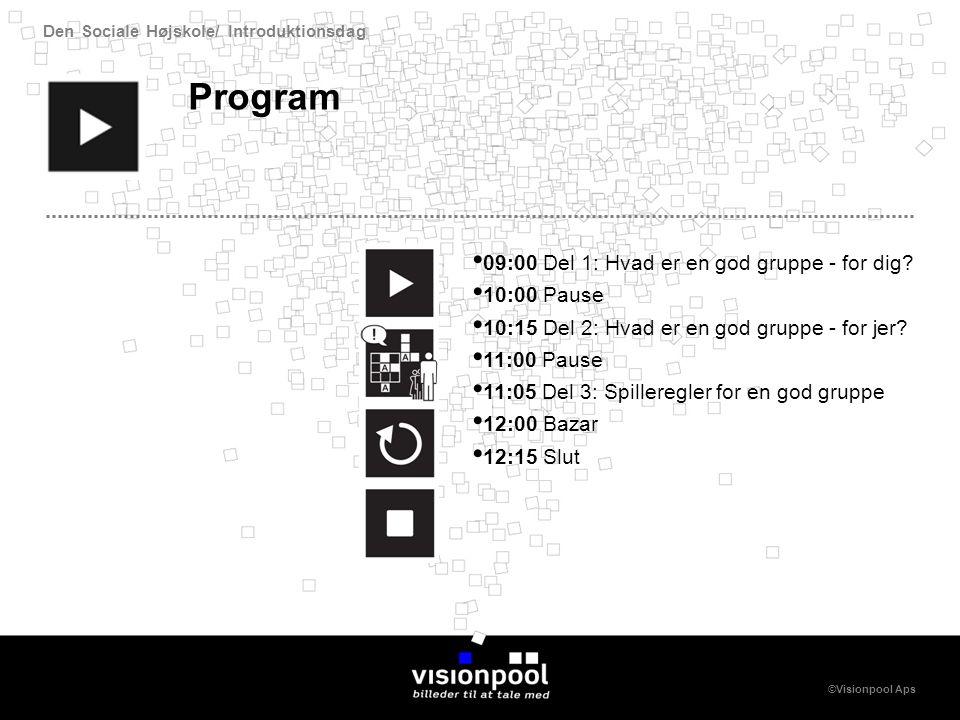 Den Sociale Højskole/ Introduktionsdag ©Visionpool Aps Program 09:00 Del 1: Hvad er en god gruppe - for dig.