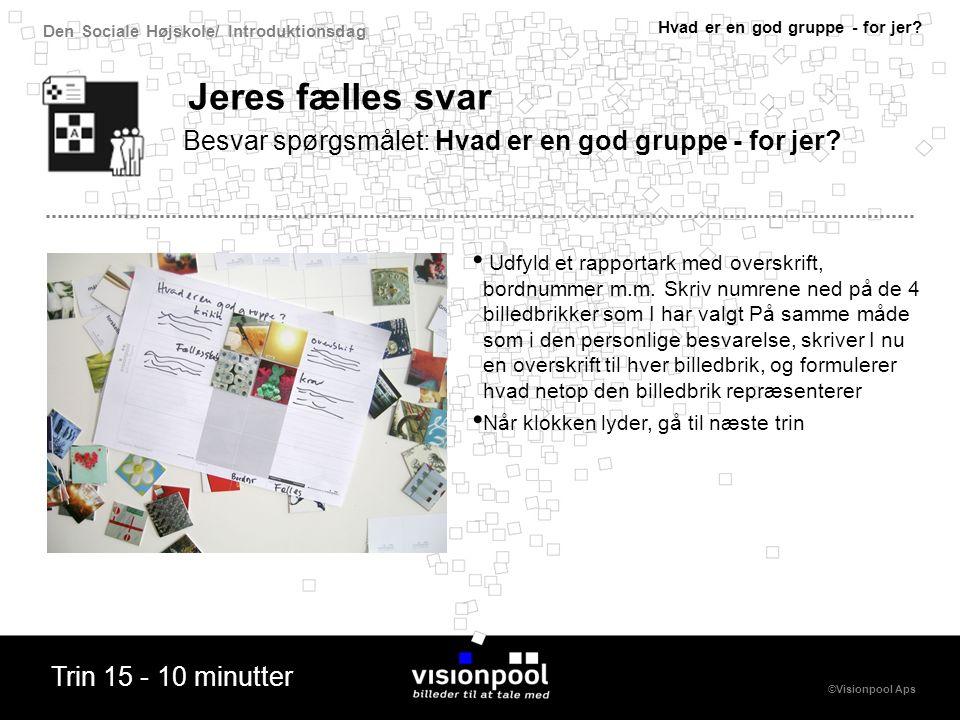 Den Sociale Højskole/ Introduktionsdag ©Visionpool Aps Jeres fælles svar Udfyld et rapportark med overskrift, bordnummer m.m.