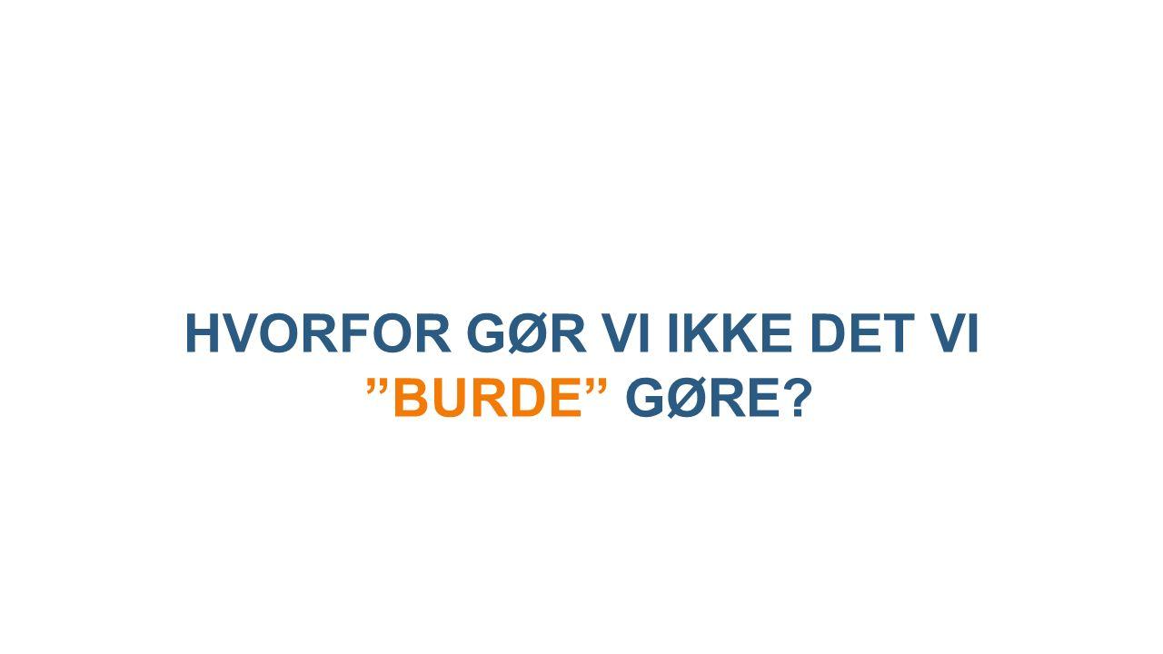 HVORFOR GØR VI IKKE DET VI BURDE GØRE