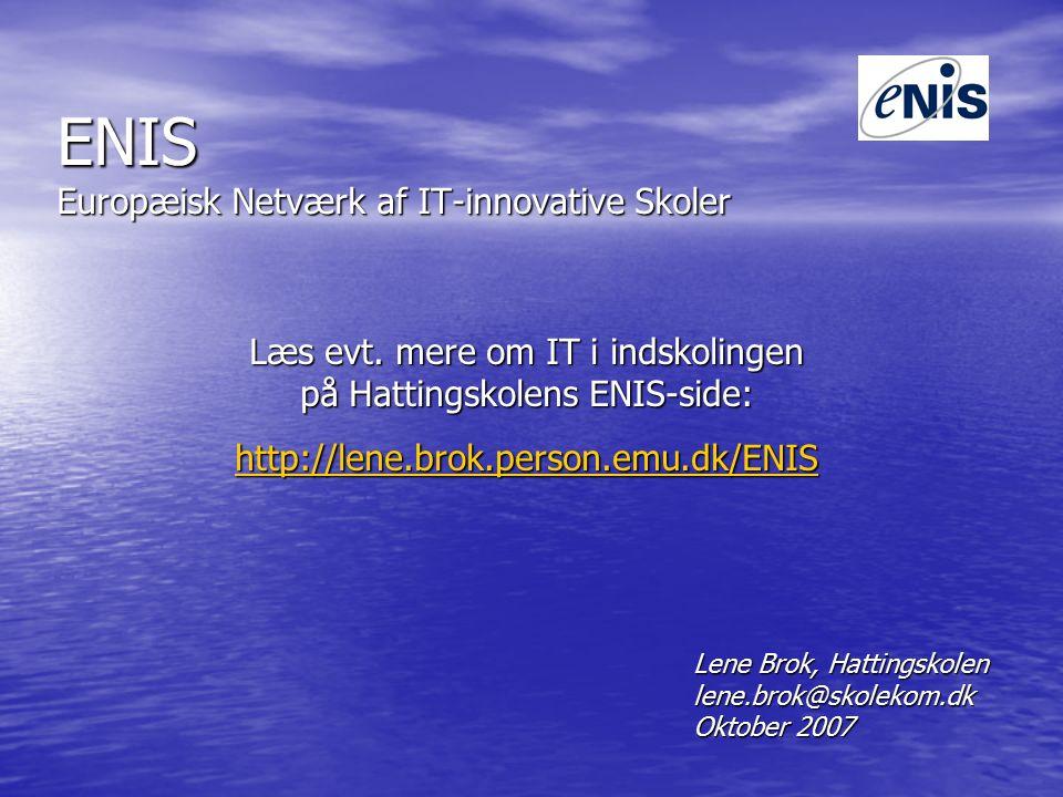 ENIS Europæisk Netværk af IT-innovative Skoler Læs evt.