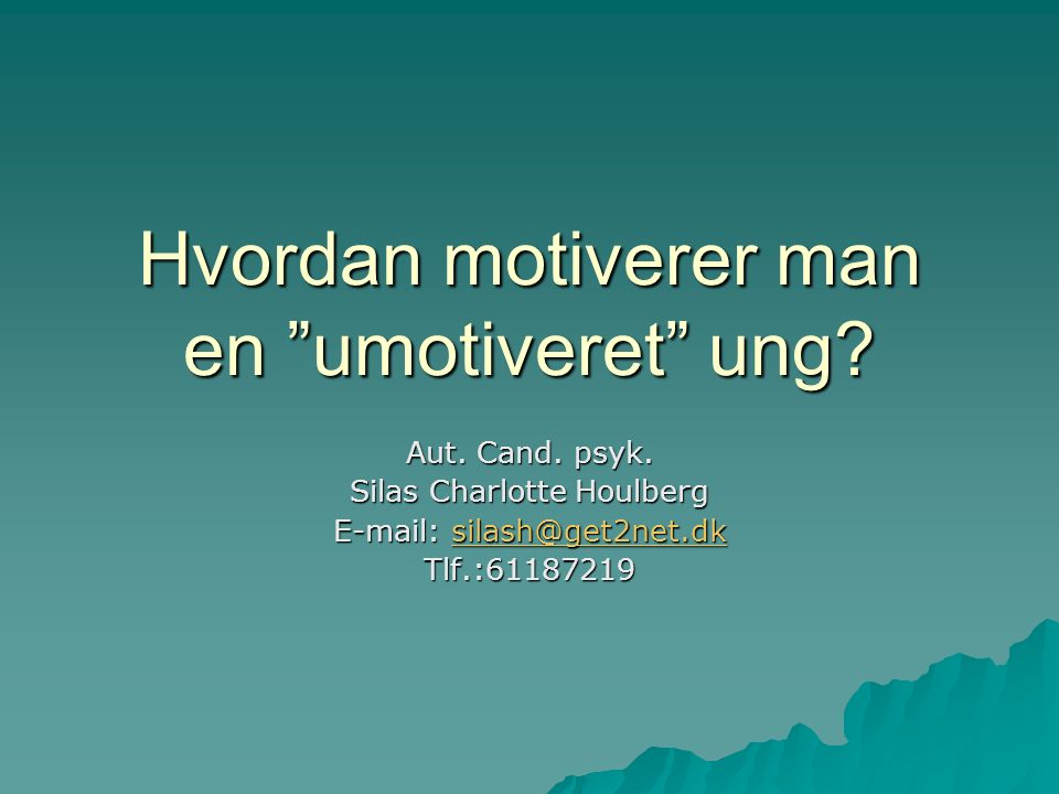 Hvordan motiverer man en umotiveret ung. Aut. Cand.