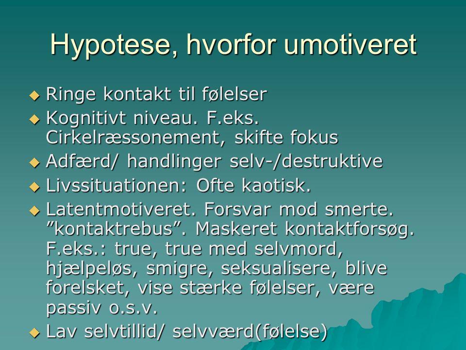 Hypotese, hvorfor umotiveret  Ringe kontakt til følelser  Kognitivt niveau.