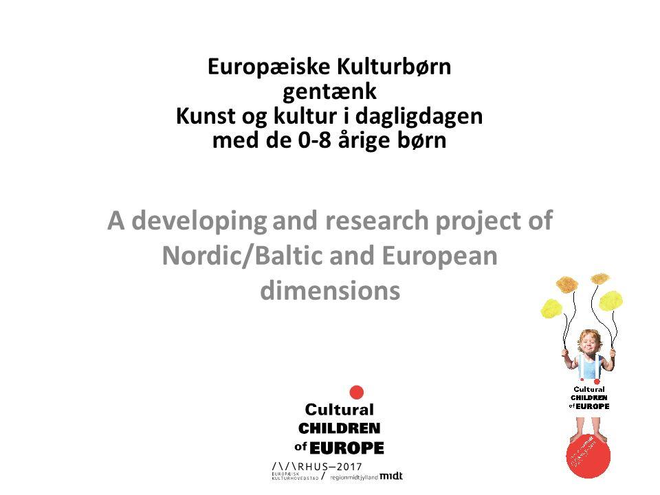 Europæiske Kulturbørn gentænk Kunst og kultur i dagligdagen med de 0-8 årige børn A developing and research project of Nordic/Baltic and European dimensions