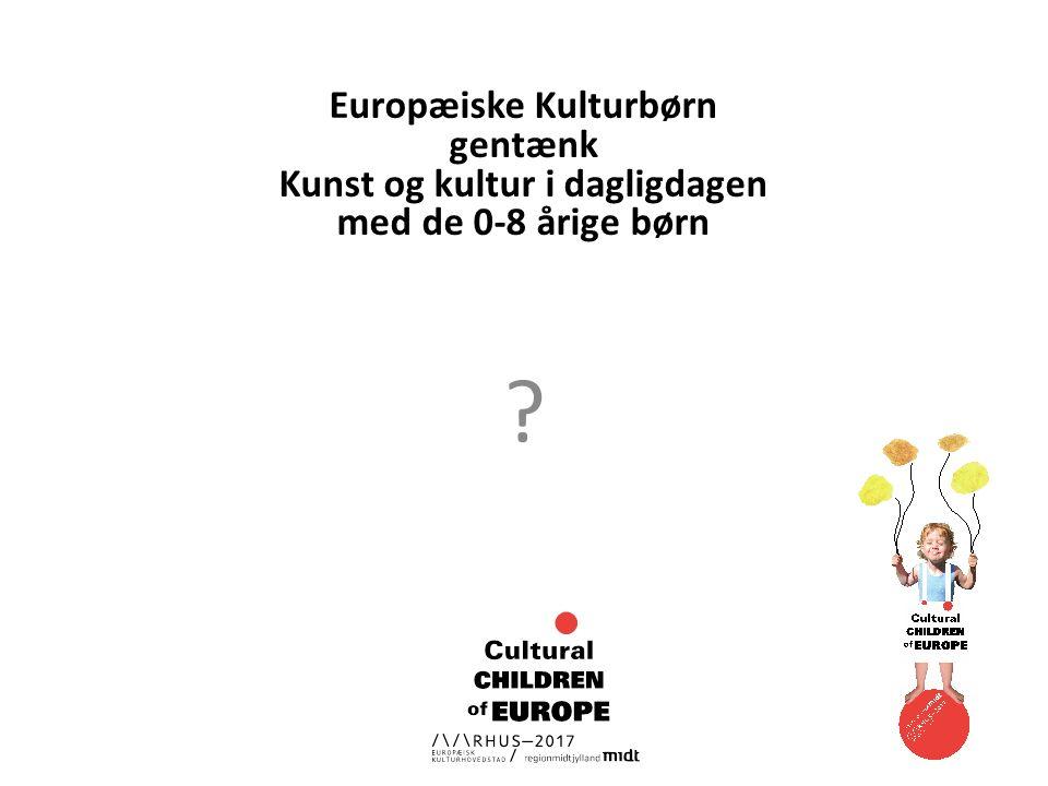 Europæiske Kulturbørn gentænk Kunst og kultur i dagligdagen med de 0-8 årige børn