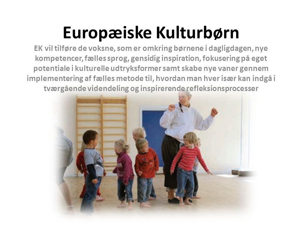 Europæiske Kulturbørn EK vil tilføre de voksne, som er omkring børnene i dagligdagen, nye kompetencer, fælles sprog, gensidig inspiration, fokusering på eget potentiale i kulturelle udtryksformer samt skabe nye vaner gennem implementering af fælles metode til, hvordan man hver især kan indgå i tværgående videndeling og inspirerende refleksionsprocesser
