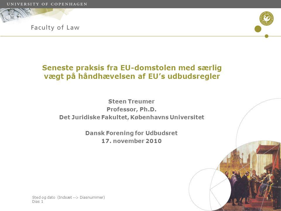 Sted og dato (Indsæt --> Diasnummer) Dias 1 Seneste praksis fra EU-domstolen med særlig vægt på håndhævelsen af EU's udbudsregler Steen Treumer Professor, Ph.D.