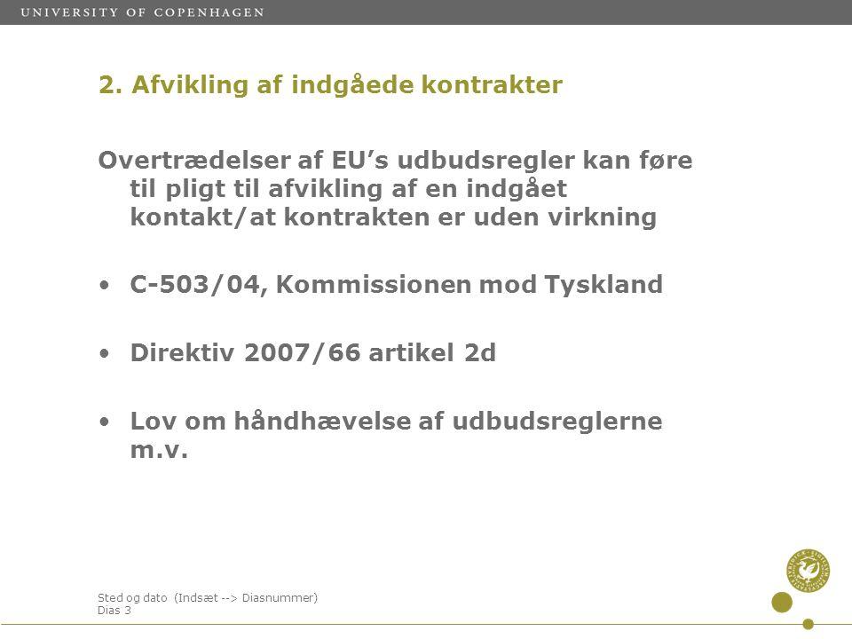 Sted og dato (Indsæt --> Diasnummer) Dias 3 Overtrædelser af EU's udbudsregler kan føre til pligt til afvikling af en indgået kontakt/at kontrakten er uden virkning C-503/04, Kommissionen mod Tyskland Direktiv 2007/66 artikel 2d Lov om håndhævelse af udbudsreglerne m.v.
