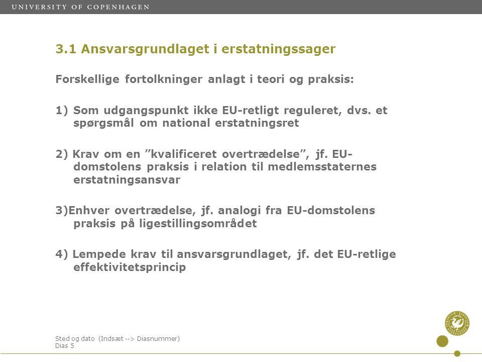 Sted og dato (Indsæt --> Diasnummer) Dias 5 Forskellige fortolkninger anlagt i teori og praksis: 1)Som udgangspunkt ikke EU-retligt reguleret, dvs.