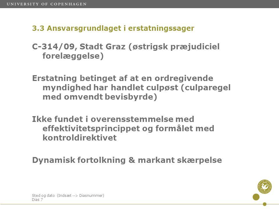 Sted og dato (Indsæt --> Diasnummer) Dias 7 C-314/09, Stadt Graz (østrigsk præjudiciel forelæggelse) Erstatning betinget af at en ordregivende myndighed har handlet culpøst (culparegel med omvendt bevisbyrde) Ikke fundet i overensstemmelse med effektivitetsprincippet og formålet med kontroldirektivet Dynamisk fortolkning & markant skærpelse 3.3 Ansvarsgrundlaget i erstatningssager