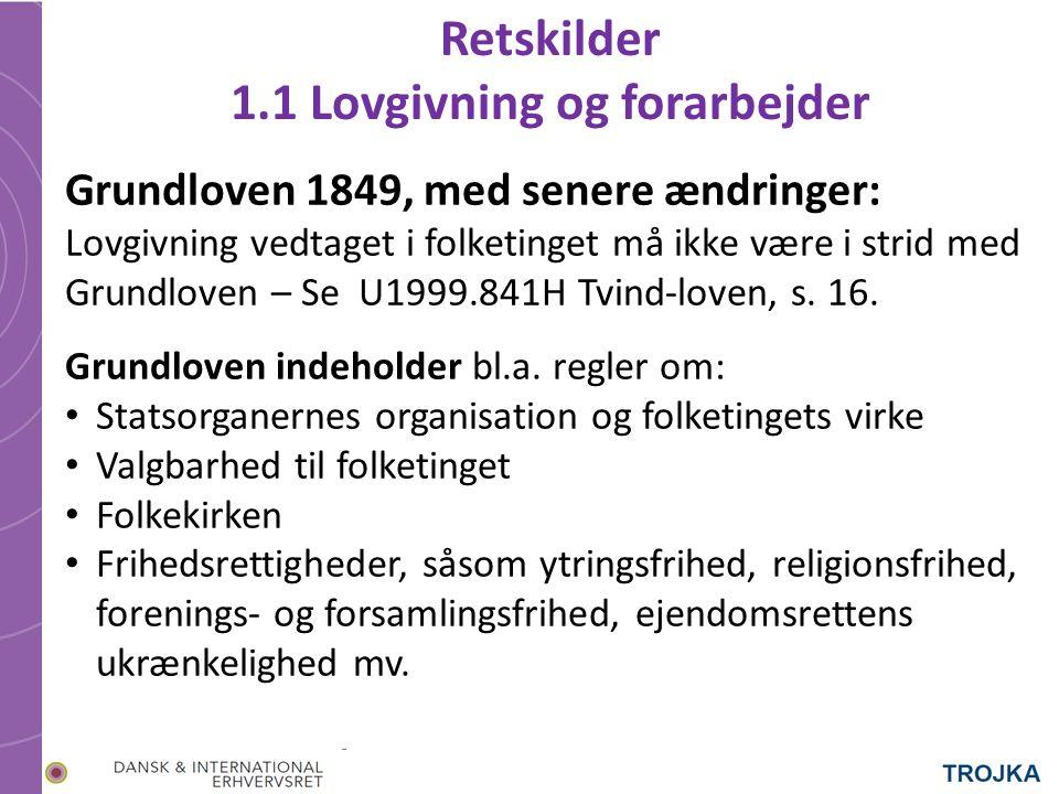 Retskilder 1.1 Lovgivning og forarbejder Grundloven 1849, med senere ændringer: Lovgivning vedtaget i folketinget må ikke være i strid med Grundloven – Se U1999.841H Tvind-loven, s.