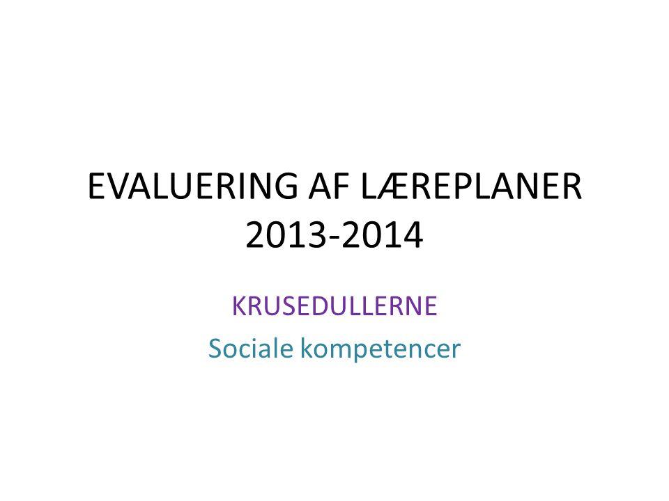 EVALUERING AF LÆREPLANER 2013-2014 KRUSEDULLERNE Sociale kompetencer