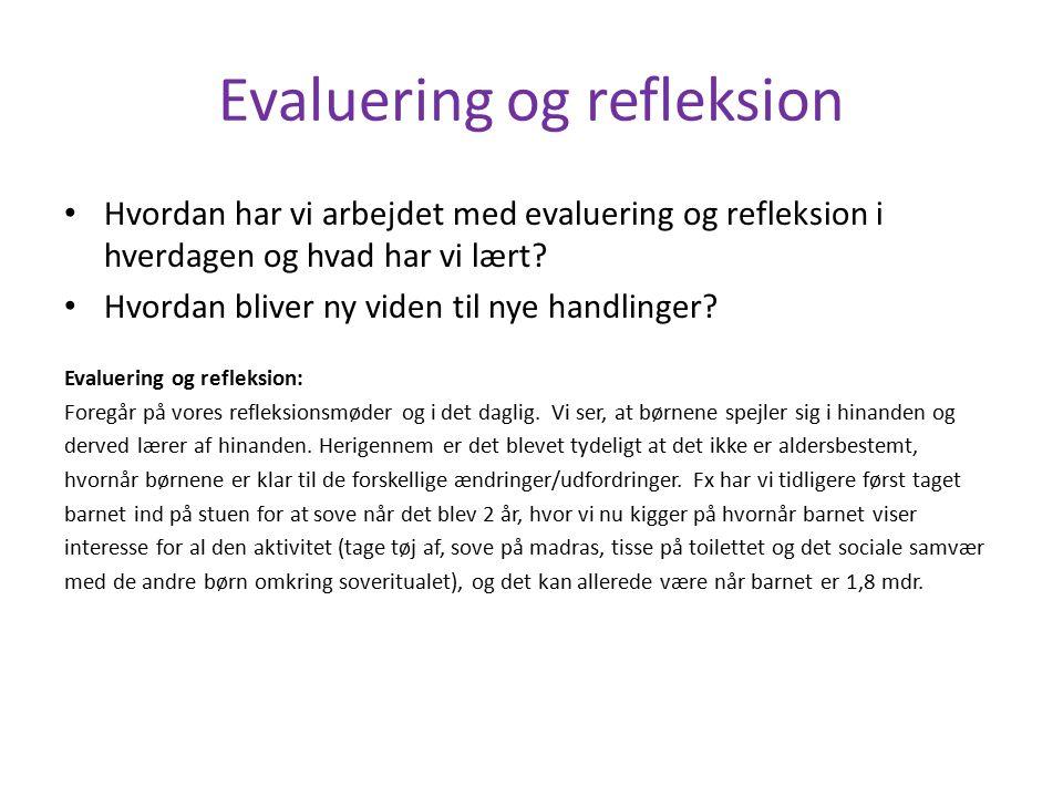 Evaluering og refleksion Hvordan har vi arbejdet med evaluering og refleksion i hverdagen og hvad har vi lært.