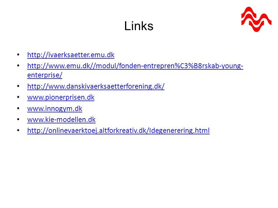 Links http://ivaerksaetter.emu.dk http://www.emu.dk//modul/fonden-entrepren%C3%B8rskab-young- enterprise/ http://www.emu.dk//modul/fonden-entrepren%C3%B8rskab-young- enterprise/ http://www.danskivaerksaetterforening.dk/ www.pionerprisen.dk www.innogym.dk www.kie-modellen.dk http://onlinevaerktoej.altforkreativ.dk/Idegenerering.html