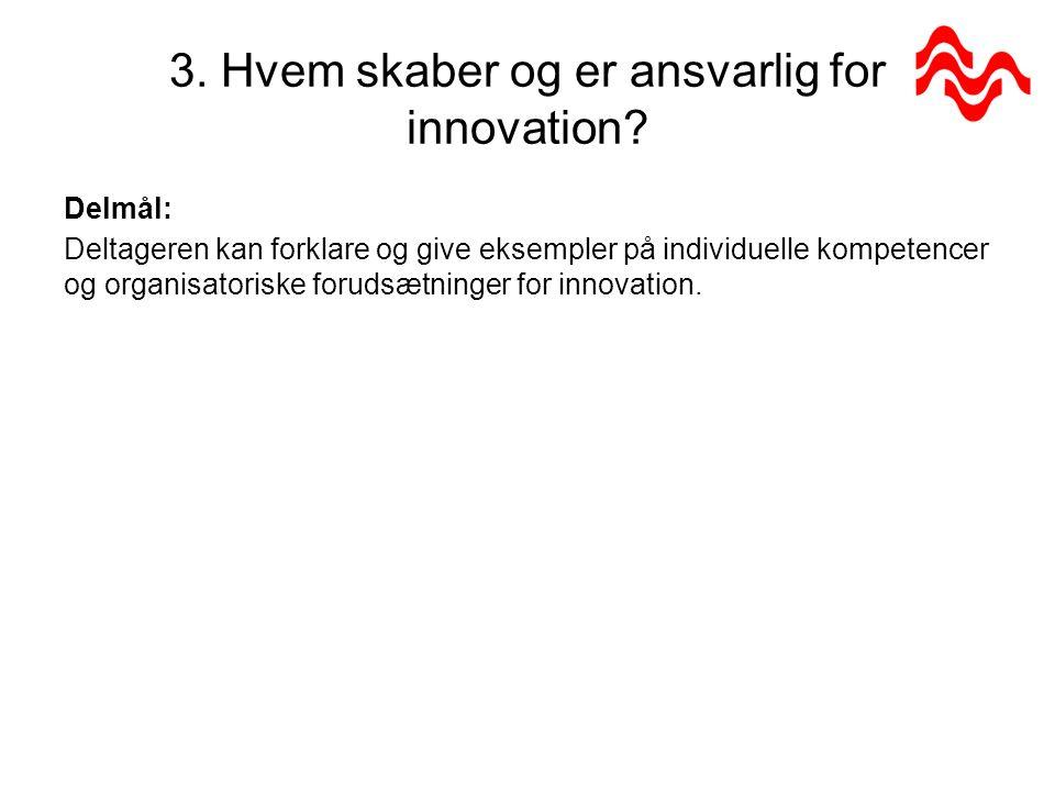 3.Hvem skaber og er ansvarlig for innovation.