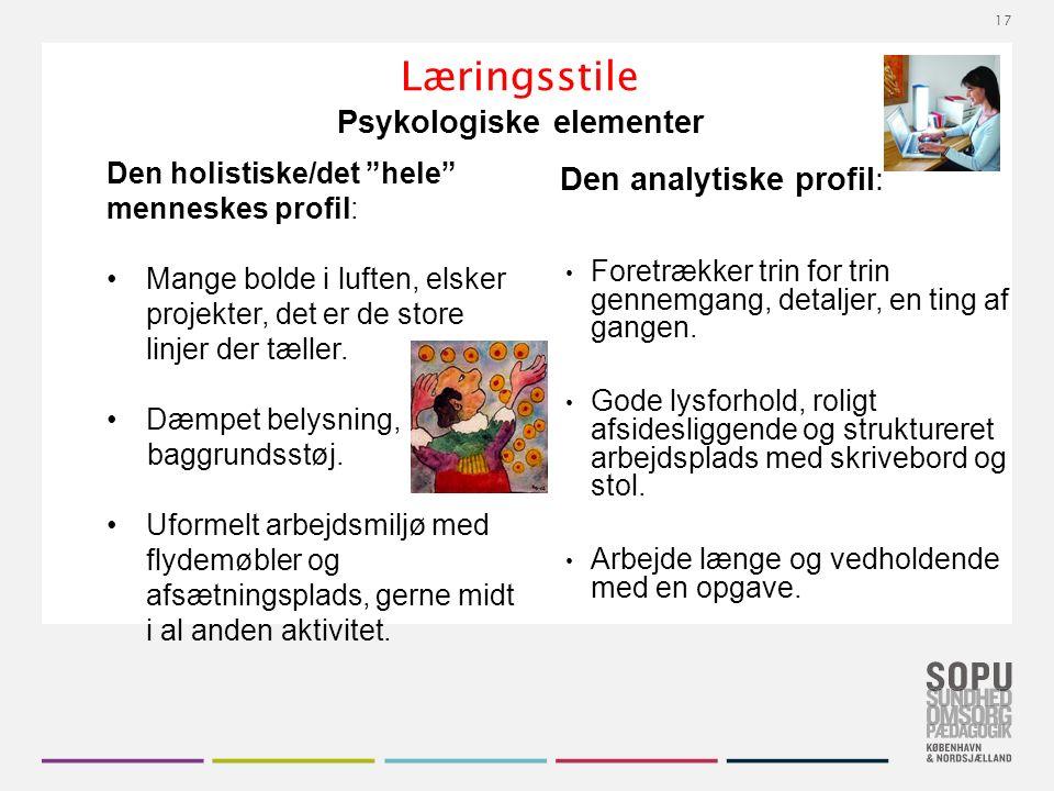 Tekstslide med bullets Brug 'Forøge / Formindske indryk' for at skifte mellem de forskellige niveauer Læringsstile Psykologiske elementer Den analytiske profil: Foretrækker trin for trin gennemgang, detaljer, en ting af gangen.