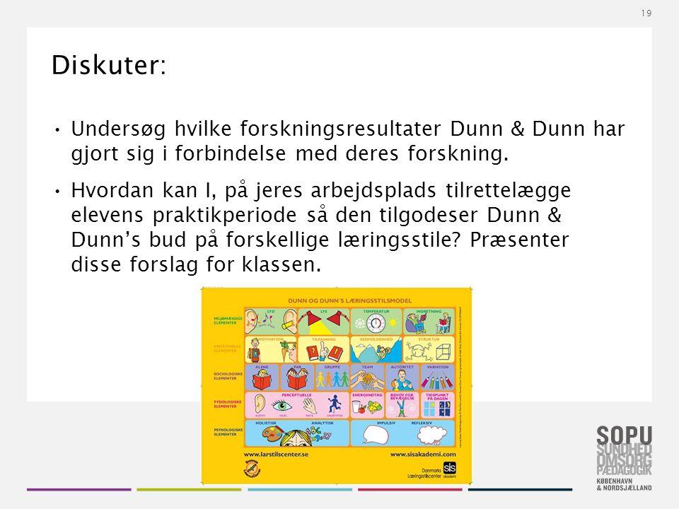 Tekstslide med bullets Brug 'Forøge / Formindske indryk' for at skifte mellem de forskellige niveauer Diskuter: Undersøg hvilke forskningsresultater Dunn & Dunn har gjort sig i forbindelse med deres forskning.