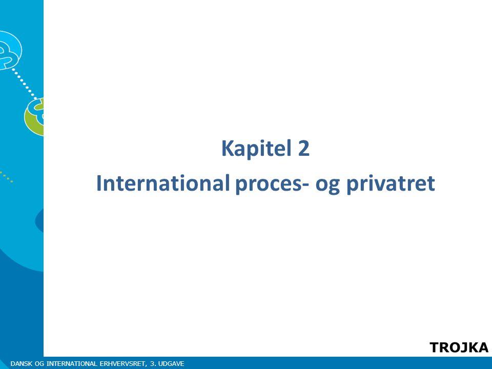 DANSK OG INTERNATIONAL ERHVERVSRET, 3. UDGAVE Kapitel 2 International proces- og privatret