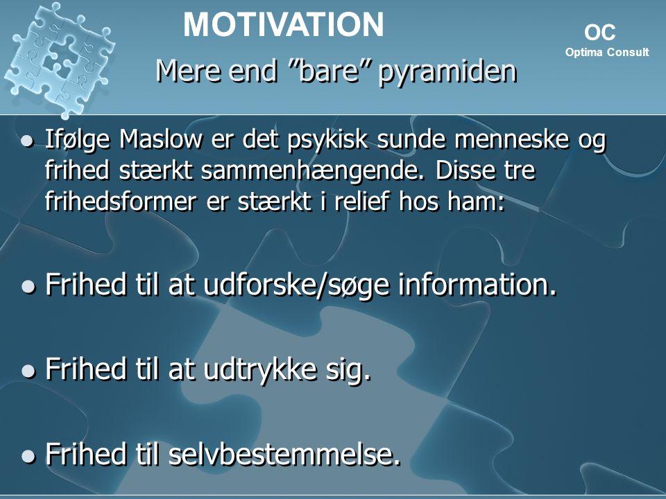 Mere end bare pyramiden Ifølge Maslow er det psykisk sunde menneske og frihed stærkt sammenhængende.