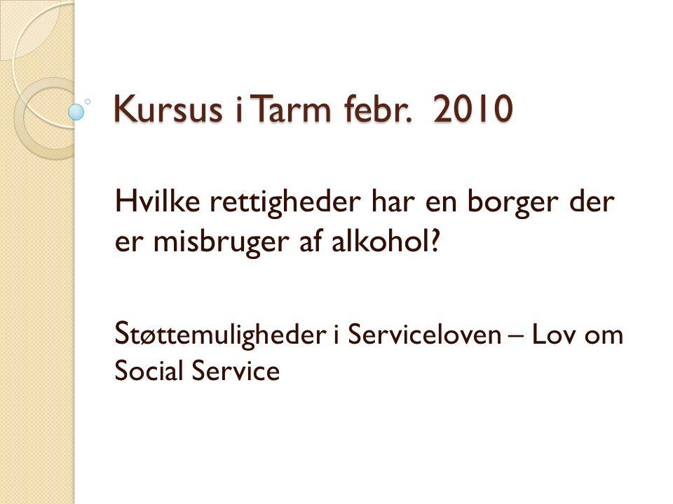 Kursus i Tarm febr. 2010 Hvilke rettigheder har en borger der er misbruger af alkohol.