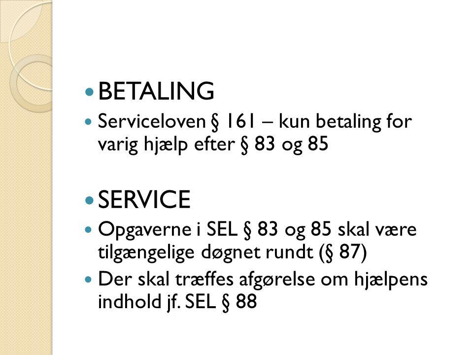 BETALING Serviceloven § 161 – kun betaling for varig hjælp efter § 83 og 85 SERVICE Opgaverne i SEL § 83 og 85 skal være tilgængelige døgnet rundt (§ 87) Der skal træffes afgørelse om hjælpens indhold jf.