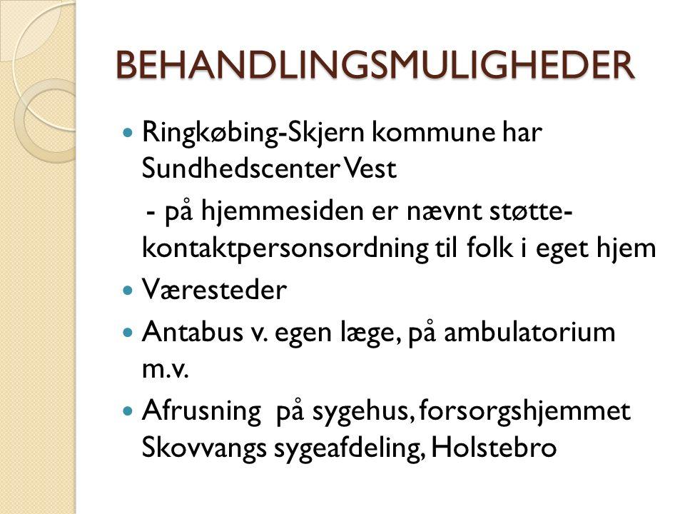 BEHANDLINGSMULIGHEDER Ringkøbing-Skjern kommune har Sundhedscenter Vest - på hjemmesiden er nævnt støtte- kontaktpersonsordning til folk i eget hjem Væresteder Antabus v.