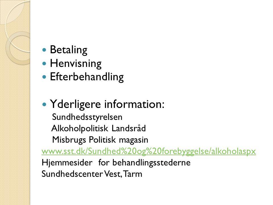 Betaling Henvisning Efterbehandling Yderligere information: Sundhedsstyrelsen Alkoholpolitisk Landsråd Misbrugs Politisk magasin www.sst.dk/Sundhed%20og%20forebyggelse/alkoholaspx Hjemmesider for behandlingsstederne Sundhedscenter Vest, Tarm