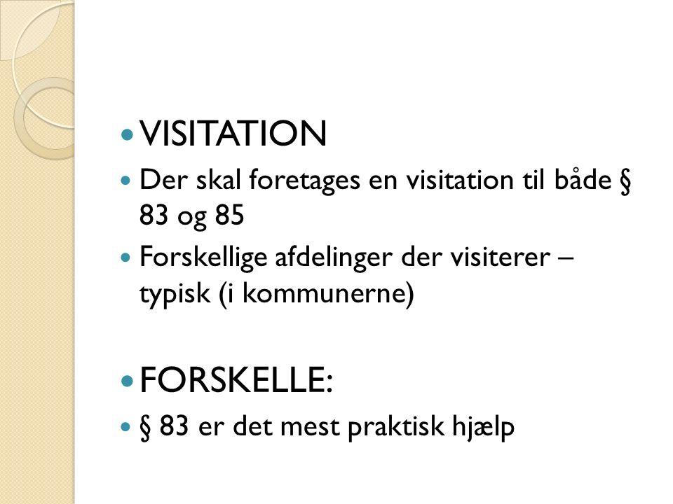 VISITATION Der skal foretages en visitation til både § 83 og 85 Forskellige afdelinger der visiterer – typisk (i kommunerne) FORSKELLE: § 83 er det mest praktisk hjælp