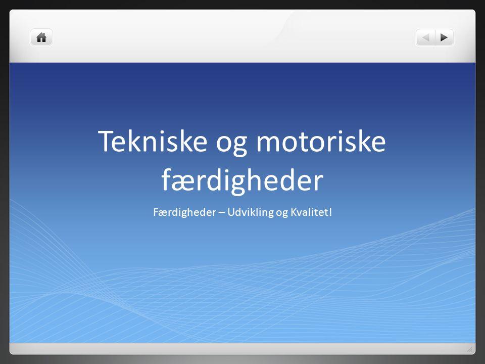 Tekniske og motoriske færdigheder Færdigheder – Udvikling og Kvalitet!