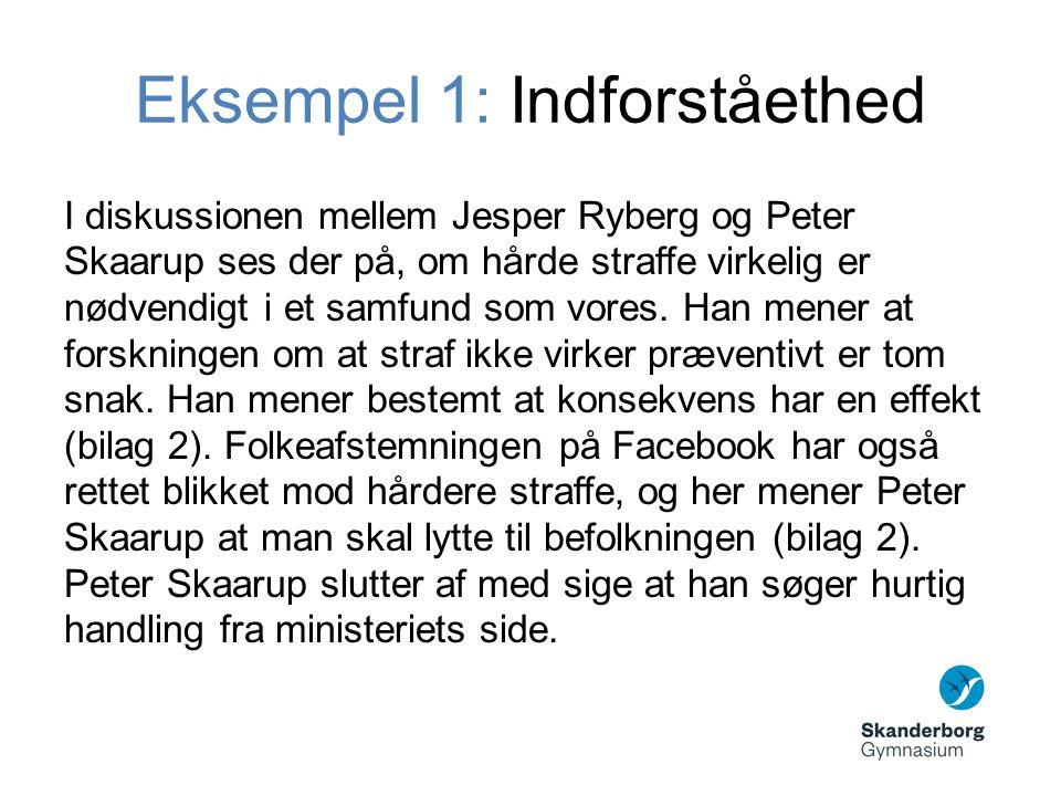 Eksempel 1: Indforståethed I diskussionen mellem Jesper Ryberg og Peter Skaarup ses der på, om hårde straffe virkelig er nødvendigt i et samfund som vores.