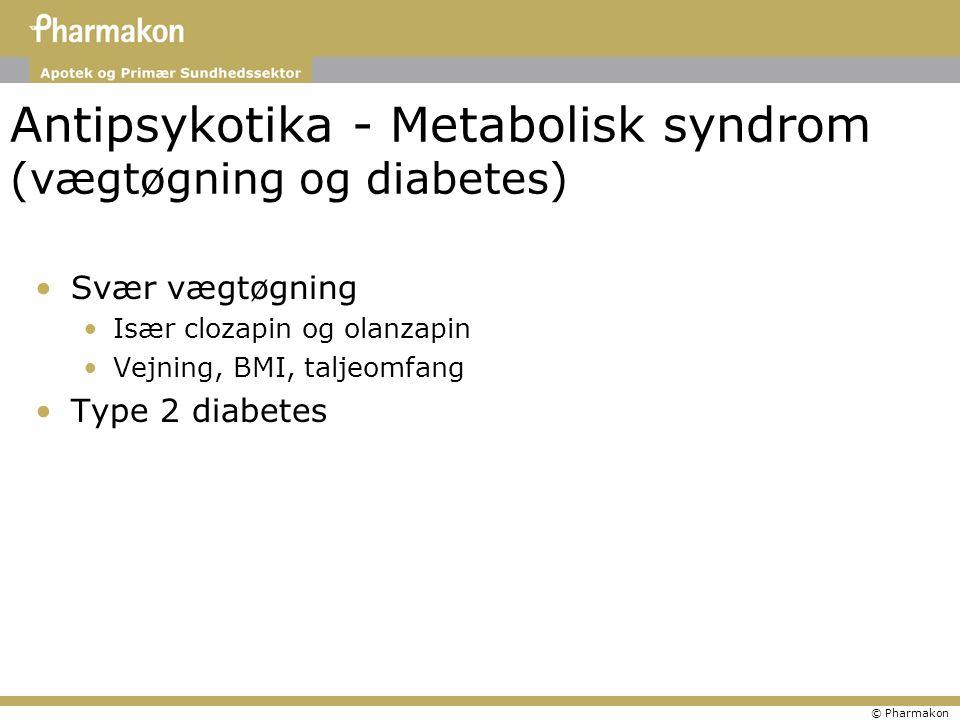 © Pharmakon Antipsykotika - Metabolisk syndrom (vægtøgning og diabetes) Svær vægtøgning Især clozapin og olanzapin Vejning, BMI, taljeomfang Type 2 diabetes