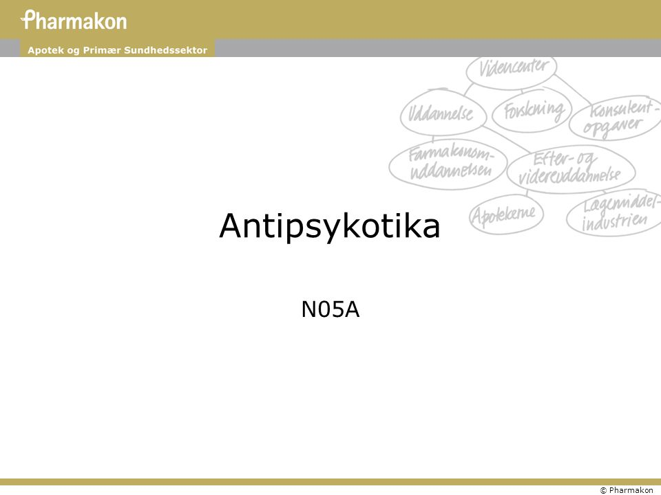© Pharmakon Antipsykotika N05A