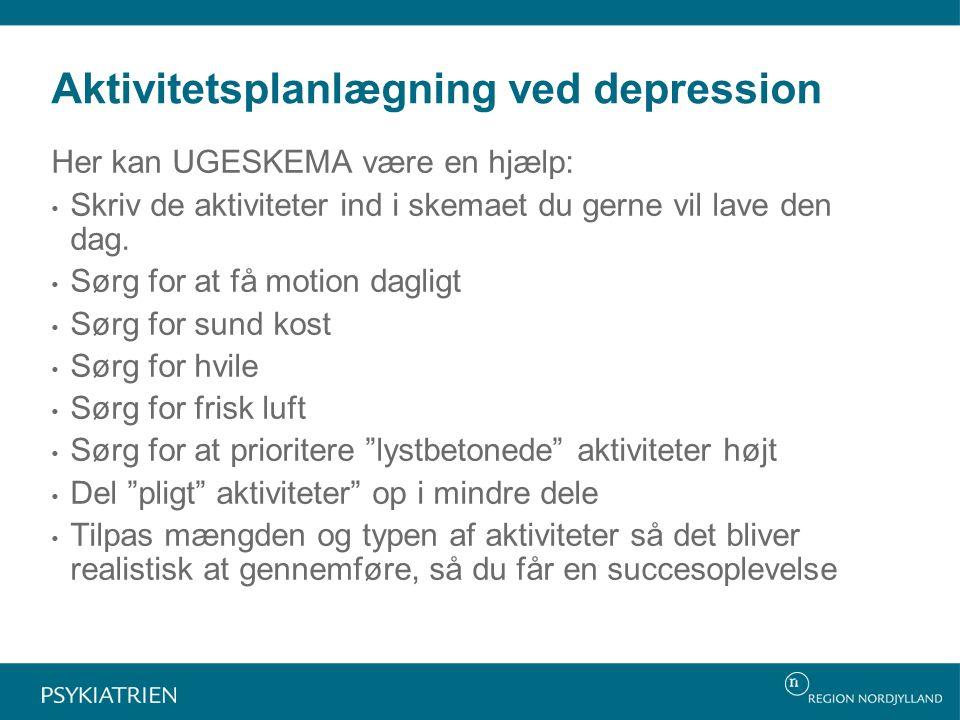 Aktivitetsplanlægning ved depression Her kan UGESKEMA være en hjælp: Skriv de aktiviteter ind i skemaet du gerne vil lave den dag.