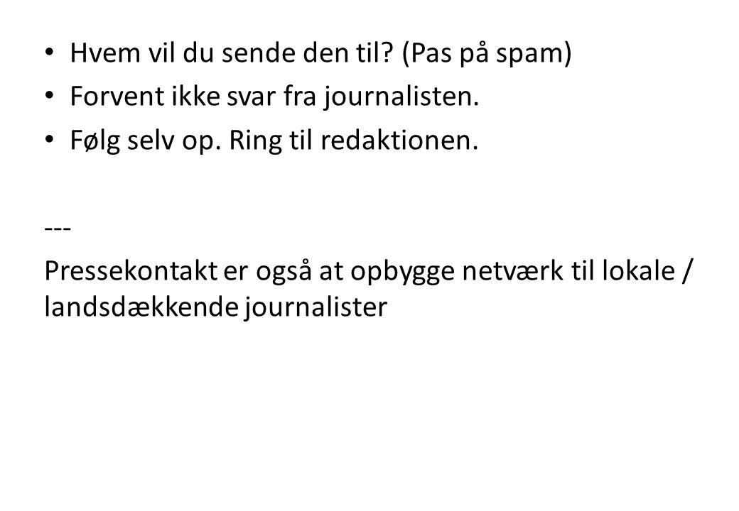 Hvem vil du sende den til.(Pas på spam) Forvent ikke svar fra journalisten.