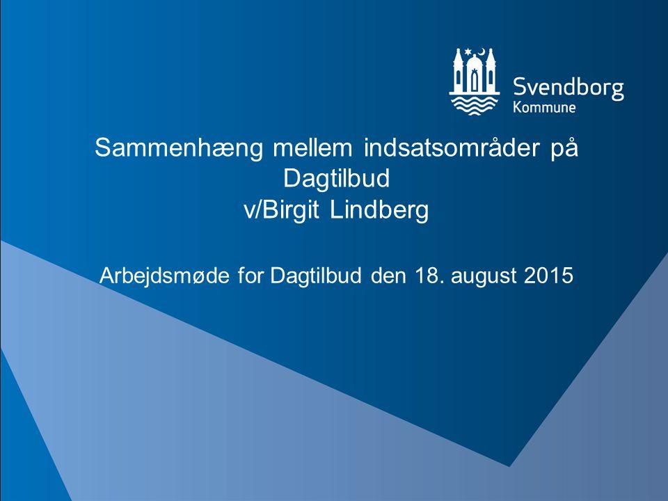 Sammenhæng mellem indsatsområder på Dagtilbud v/Birgit Lindberg Arbejdsmøde for Dagtilbud den 18.