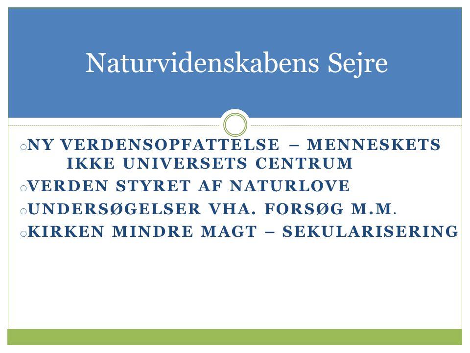 Naturvidenskabens Sejre o NY VERDENSOPFATTELSE – MENNESKETS IKKE UNIVERSETS CENTRUM o VERDEN STYRET AF NATURLOVE o UNDERSØGELSER VHA.