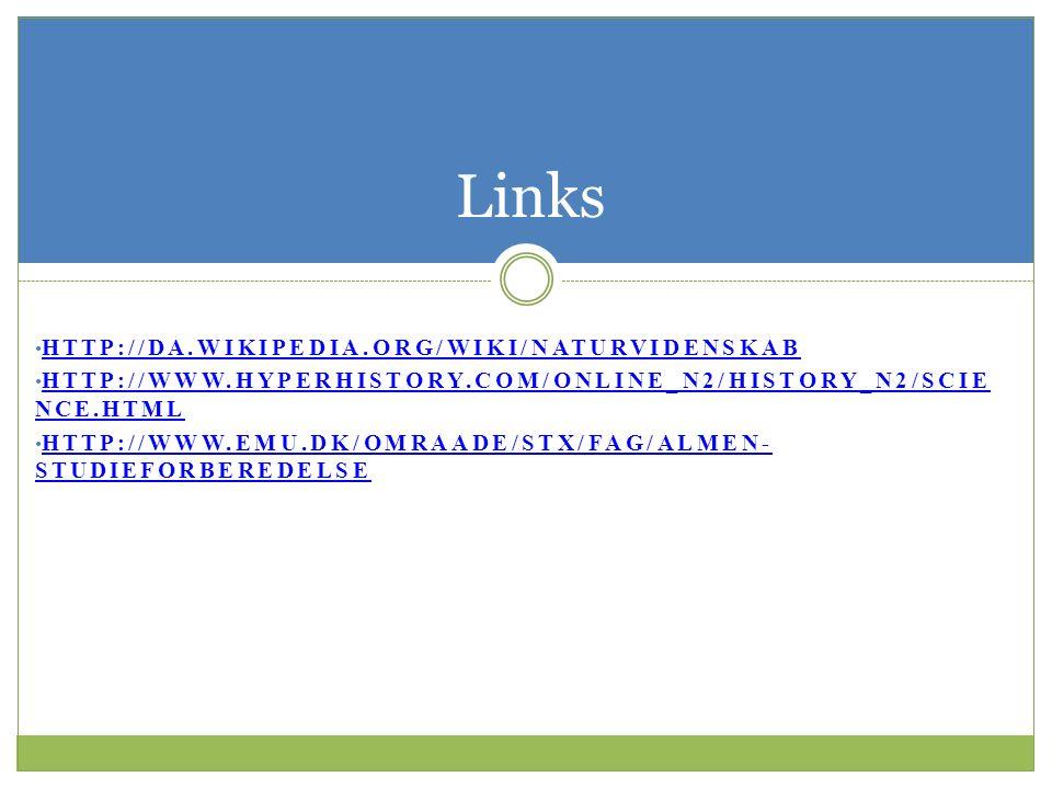 HTTP://DA.WIKIPEDIA.ORG/WIKI/NATURVIDENSKAB HTTP://WWW.HYPERHISTORY.COM/ONLINE_N2/HISTORY_N2/SCIE NCE.HTML HTTP://WWW.HYPERHISTORY.COM/ONLINE_N2/HISTORY_N2/SCIE NCE.HTML HTTP://WWW.EMU.DK/OMRAADE/STX/FAG/ALMEN- STUDIEFORBEREDELSE HTTP://WWW.EMU.DK/OMRAADE/STX/FAG/ALMEN- STUDIEFORBEREDELSE Links