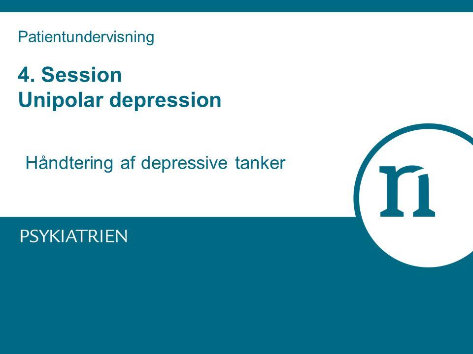Patientundervisning 4. Session Unipolar depression Håndtering af depressive tanker
