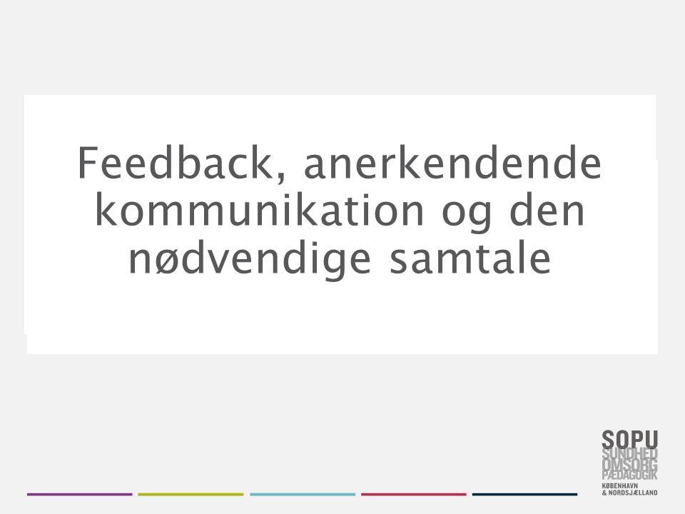 Skift farvedesign Gå til Design i Topmenuen Vælg dit farvedesign fra de seks SOPU-designs Vil du have flere farver, højreklik på farve- designet og vælg 'Applicér på valgte slides' Feedback, anerkendende kommunikation og den nødvendige samtale
