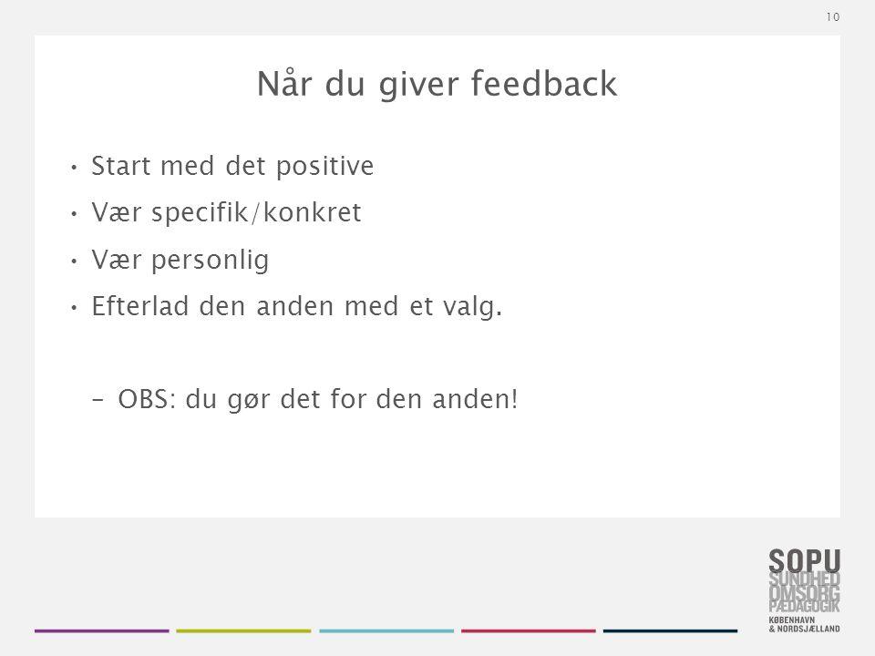 Tekstslide med bullets Brug 'Forøge / Formindske indryk' for at skifte mellem de forskellige niveauer Når du giver feedback Start med det positive Vær specifik/konkret Vær personlig Efterlad den anden med et valg.