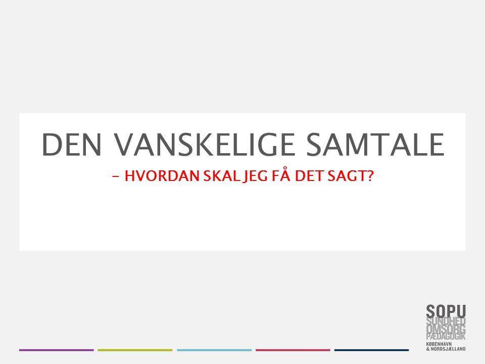 Skift farvedesign Gå til Design i Topmenuen Vælg dit farvedesign fra de seks SOPU-designs Vil du have flere farver, højreklik på farve- designet og vælg 'Applicér på valgte slides' DEN VANSKELIGE SAMTALE - HVORDAN SKAL JEG FÅ DET SAGT