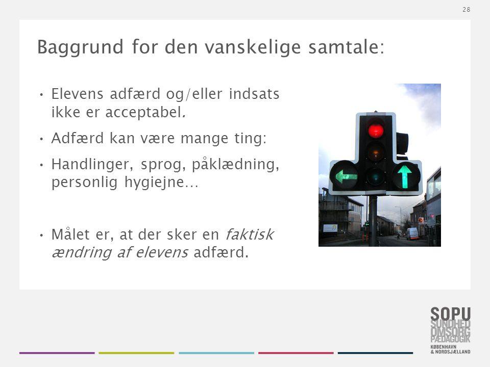 Tekstslide med bullets Brug 'Forøge / Formindske indryk' for at skifte mellem de forskellige niveauer Baggrund for den vanskelige samtale: Elevens adfærd og/eller indsats ikke er acceptabel.
