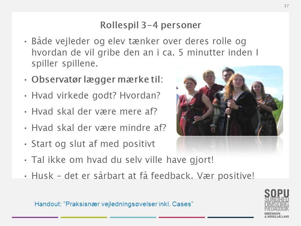 Tekstslide med bullets Brug 'Forøge / Formindske indryk' for at skifte mellem de forskellige niveauer Rollespil 3-4 personer Både vejleder og elev tænker over deres rolle og hvordan de vil gribe den an i ca.
