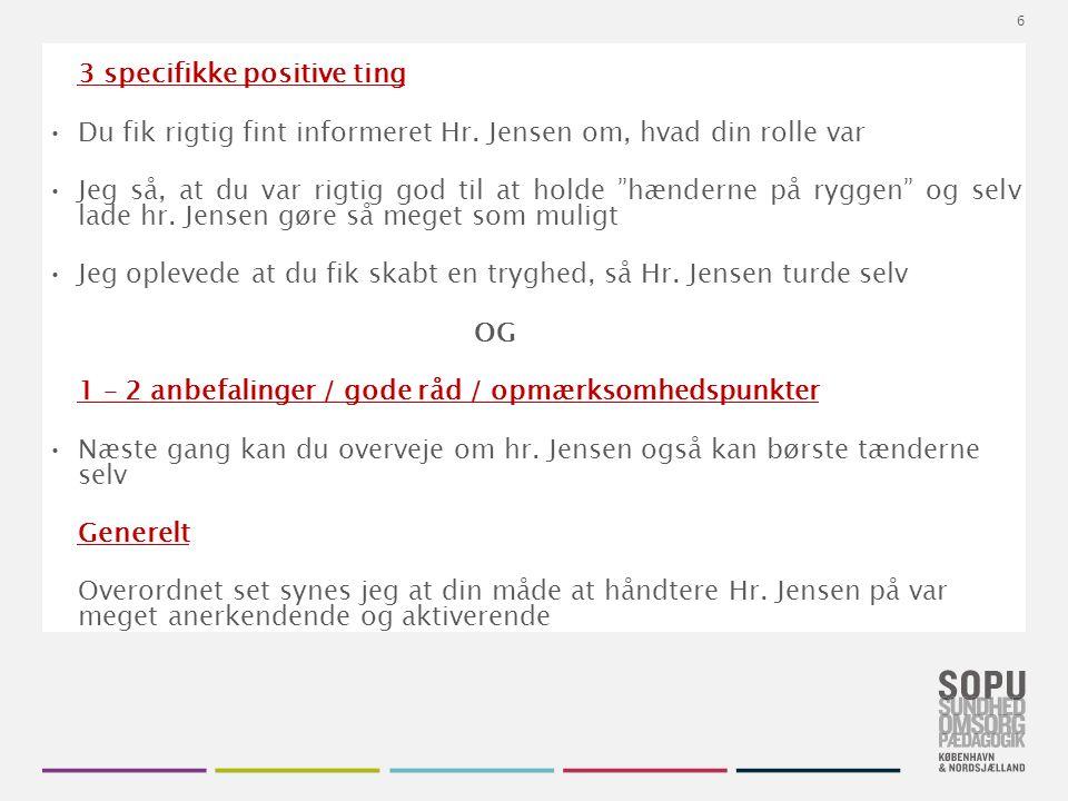 Tekstslide med bullets Brug 'Forøge / Formindske indryk' for at skifte mellem de forskellige niveauer 3 specifikke positive ting Du fik rigtig fint informeret Hr.